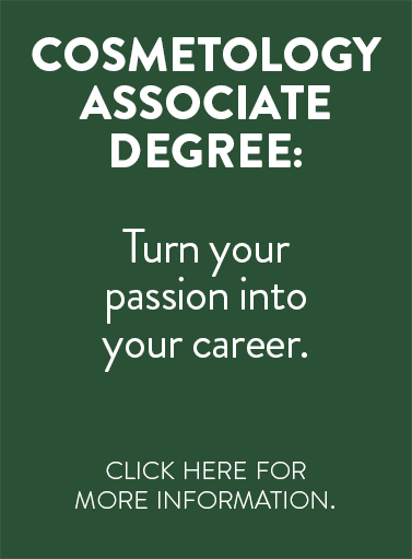 Cosmetology Associate Degree: Turn your passion into your Career.  Click here for more information.