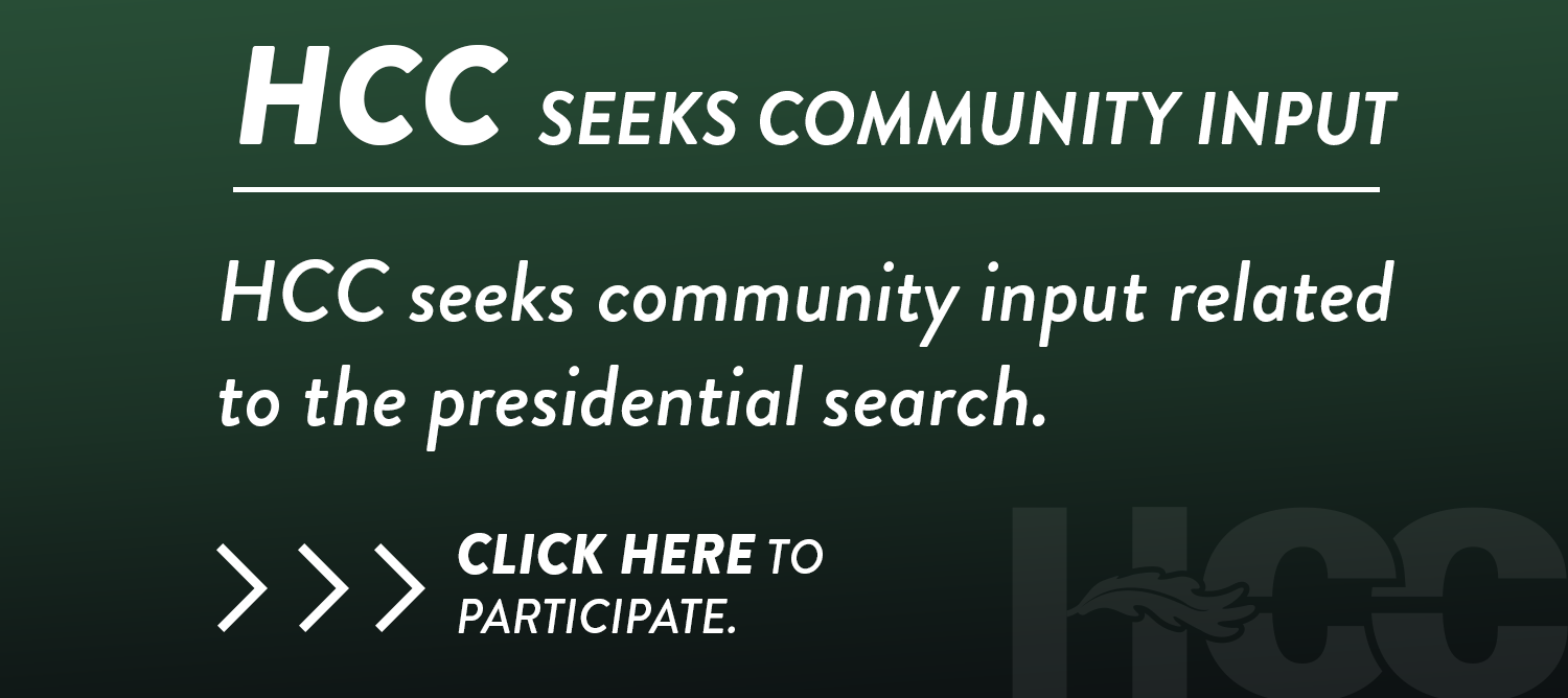 HCC seeks community input related to the presidential search.  Follow the linked image to participate.