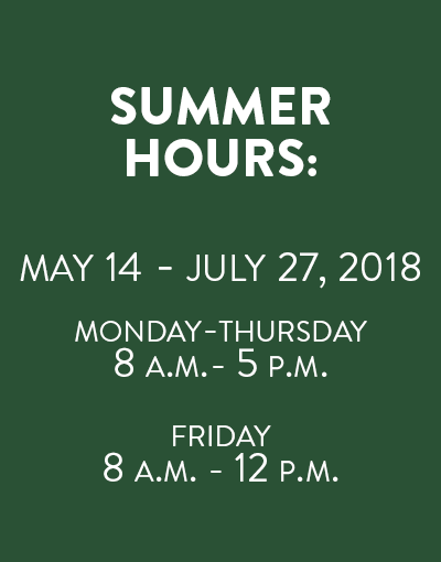 Summer Hours: From May 14th through July 27th, 2018 operation hours will be 8 a.m. to 5 p.m. Monday through Thursday and 8 a.m. to 12 p.m. on Friday.