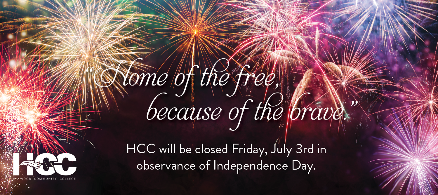 Color fireworks on a black background.  Text over image. Home of the free, because of the brave.  HCC will be closed Friday, July 3rd in observance of Independance Day.
