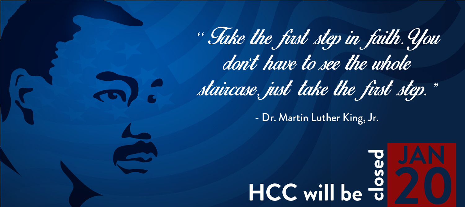 Take the first step in faith.  You don't have to see the whole staircase, just take the first step. Doctor Martin Luther King Junior.  Haywood Community College will be closed, January 20th.
