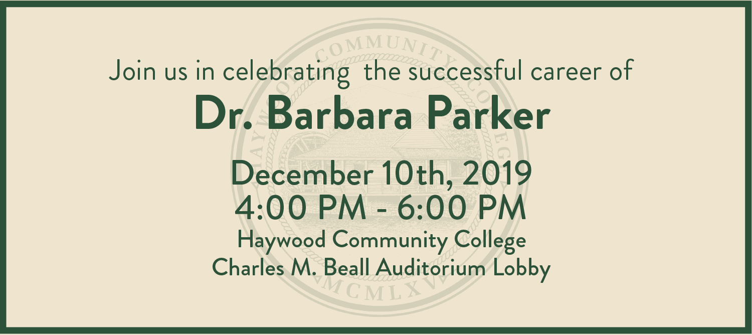 Join us in celebrating the successful career of Dr. Barbara Parker, December 10th from 4pm to 6pm in the auditorium lobby at Haywood Community College.
