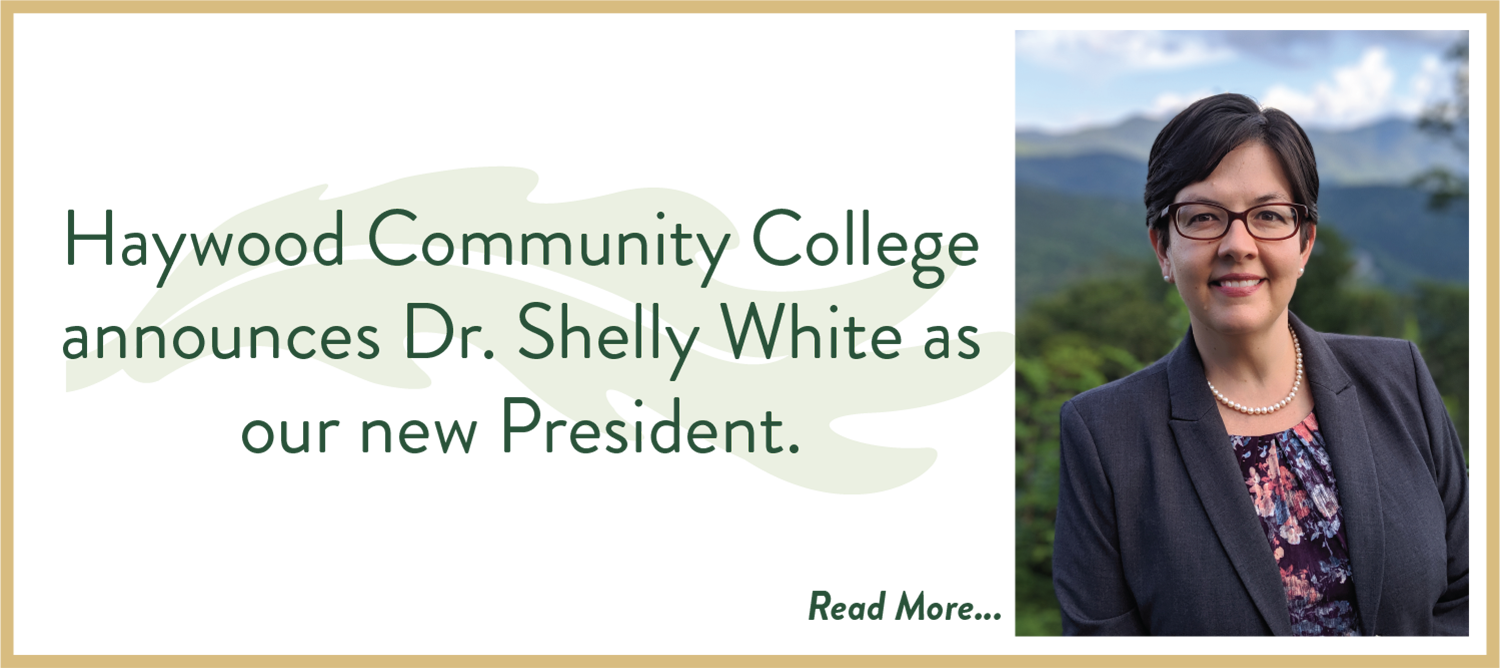 Haywood Community College announces Dr. Shelly White as our new President.
