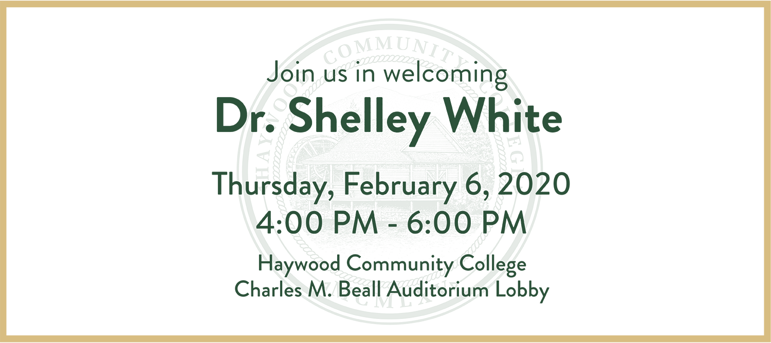 Join us in welcoming Dr. Shelly White. Thursday, February 6th, 2020. 4pm to 6pm. Haywood Community College Charles M. Beall Auditorium Lobby.